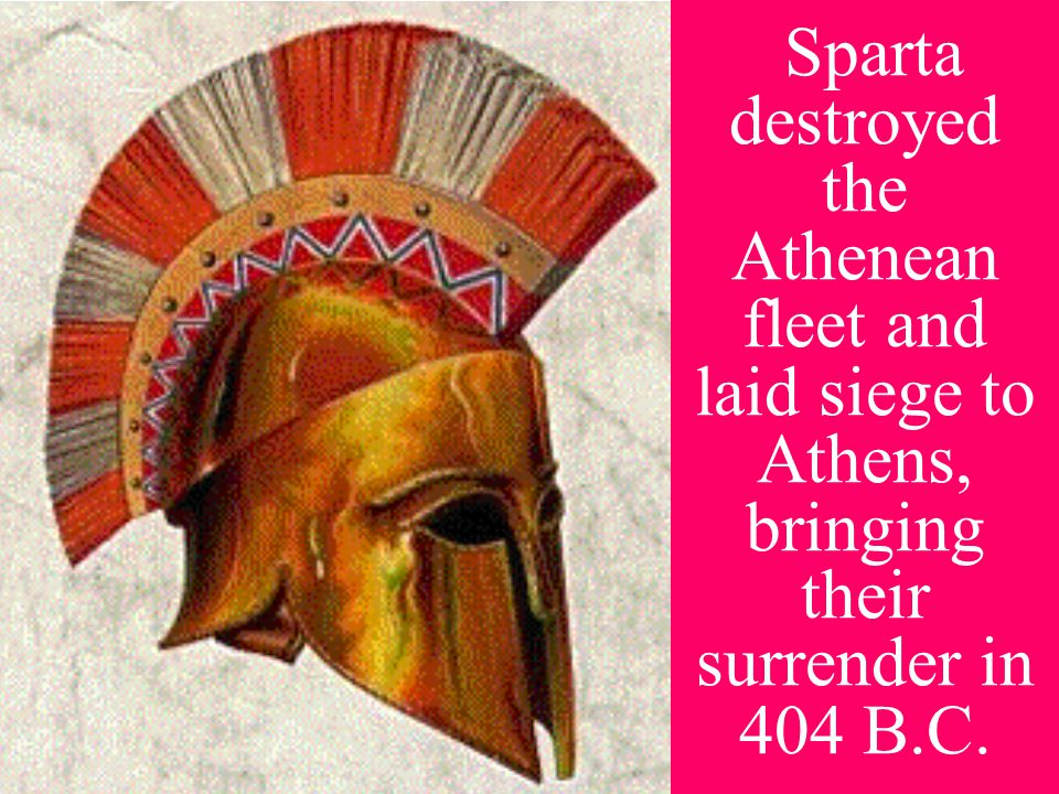 Sparta destroyed the Athenean fleet and laid siege to Athens, bringing their surrender in 404 B.C.