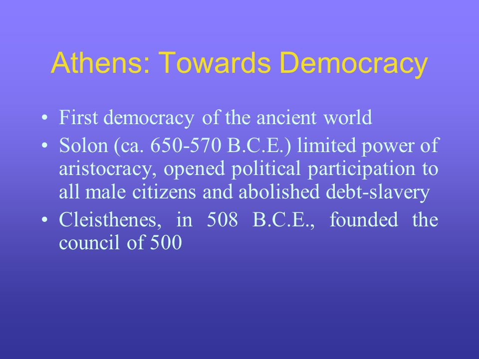 Athens: Towards Democracy First democracy of the ancient world Solon (ca.