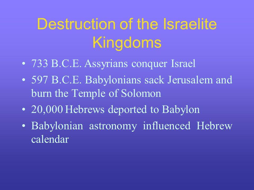 Destruction of the Israelite Kingdoms 733 B.C.E. Assyrians conquer Israel 597 B.C.E.