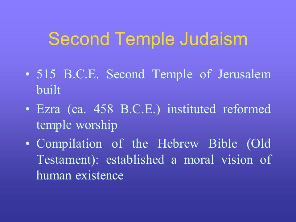 Second Temple Judaism 515 B.C.E. Second Temple of Jerusalem built Ezra (ca.