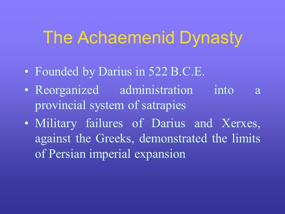 The Achaemenid Dynasty Founded by Darius in 522 B.C.E.