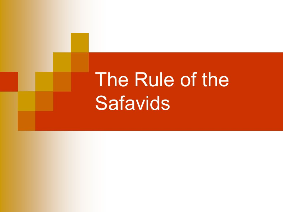 The Rule of the Safavids