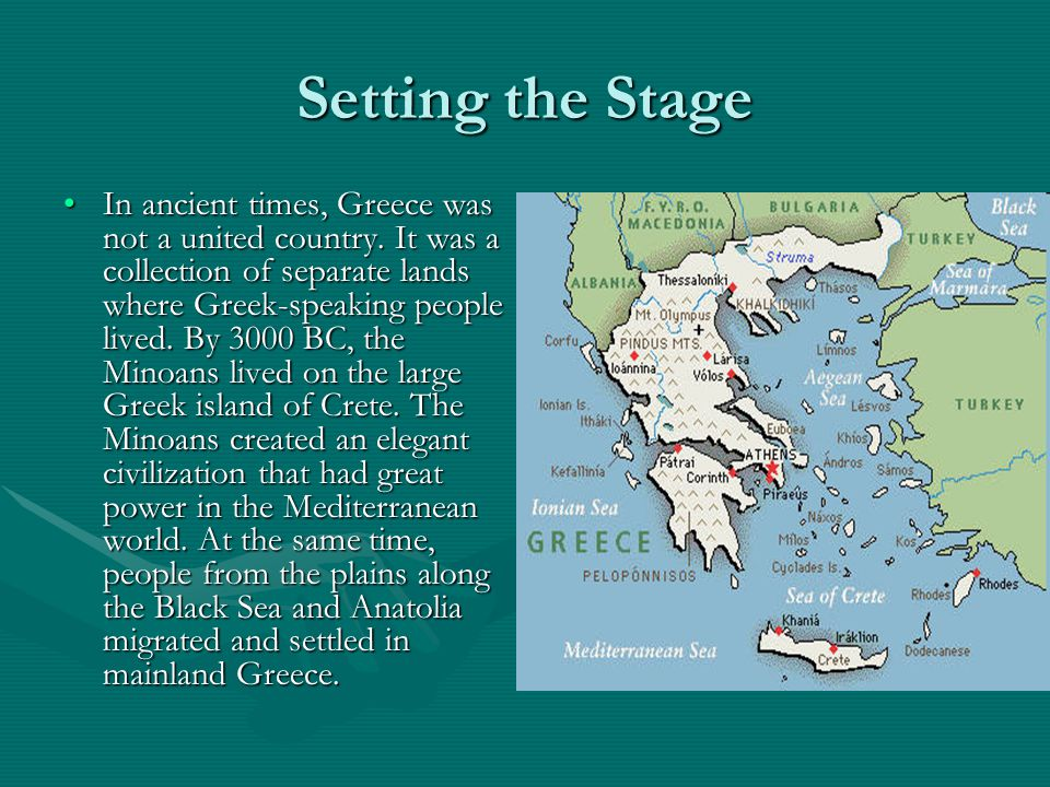 Setting the Stage In ancient times, Greece was not a united country. It was a collection of separate lands where Greek-speaking people lived. By 3000