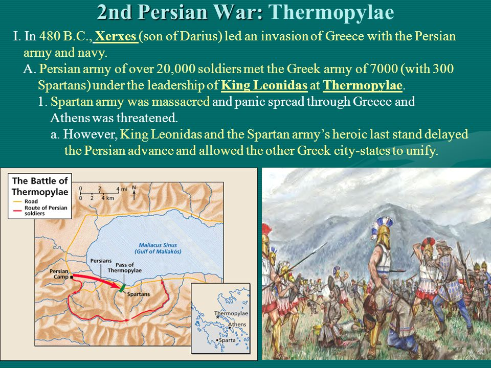 2nd Persian War: 2nd Persian War: Thermopylae I. In 480 B.C., Xerxes (son of Darius) led an invasion of Greece with the Persian army and navy. A. Pers