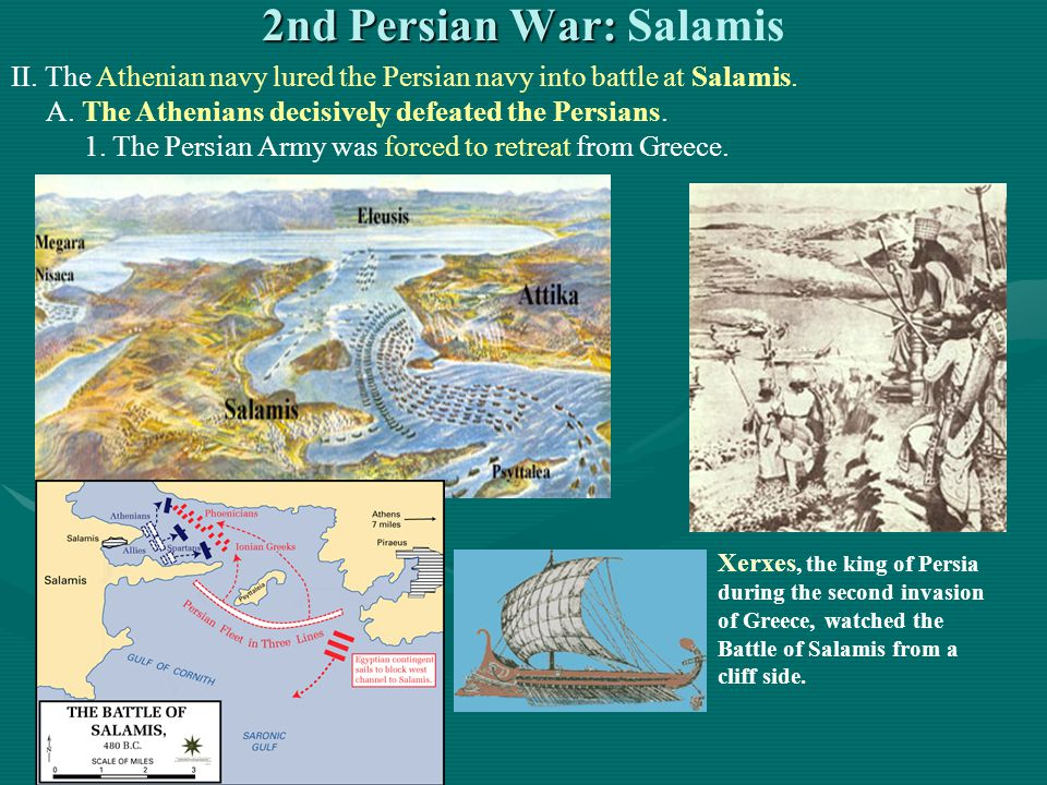 2nd Persian War: 2nd Persian War: Salamis II. The Athenian navy lured the Persian navy into battle at Salamis. A. The Athenians decisively defeated th