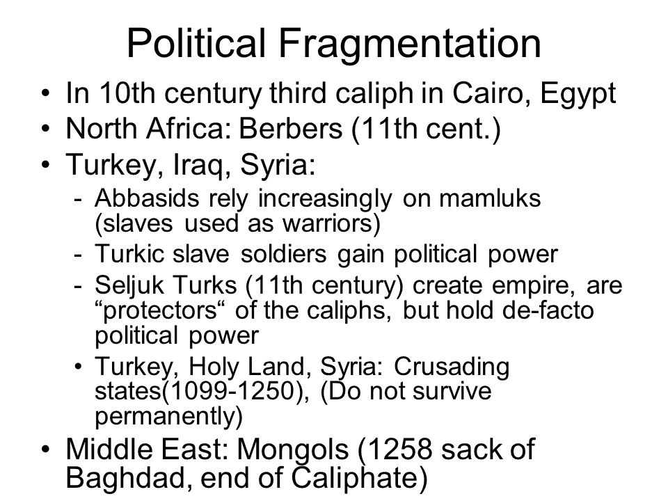Political Fragmentation In 10th century third caliph in Cairo, Egypt North Africa: Berbers (11th cent.) Turkey, Iraq, Syria: -Abbasids rely increasing