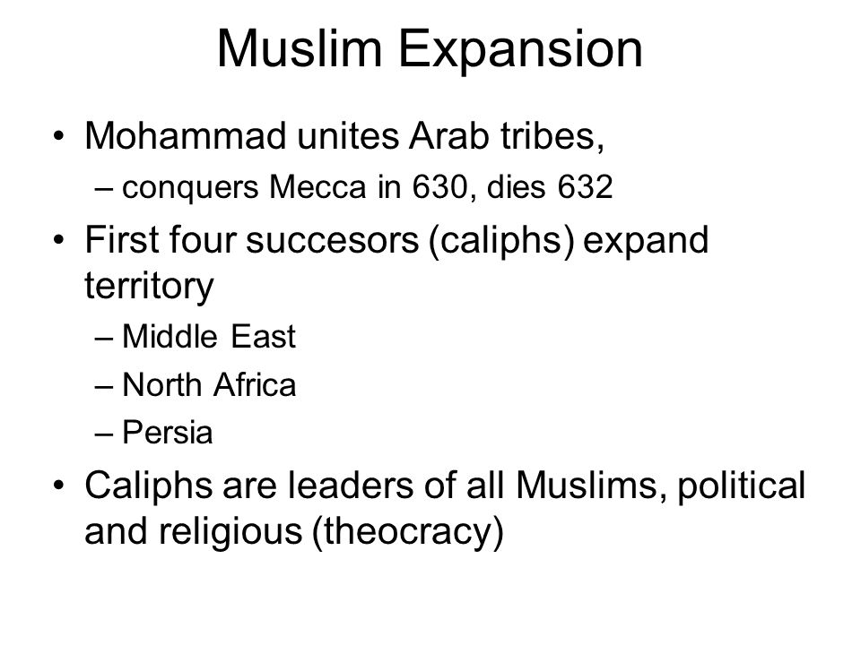 Success possible because of exhausting war between Persia (Sassanids) and Byzantium, motivated soldiers, ingenious military leadership, indifferent population Quarrels over succession lead to split into Sunni and Shia (Ali´s followers) –Shia: mostly in Persia, southern Iraq –Sunni: majority of Muslims