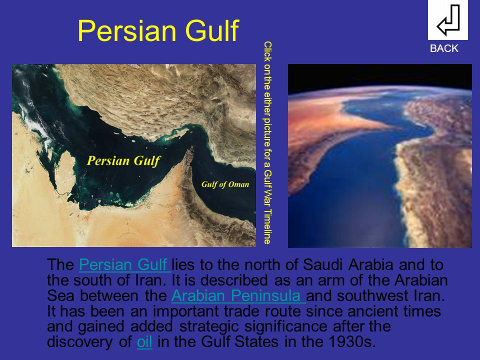 Persian Gulf The Persian Gulf lies to the north of Saudi Arabia and to the south of Iran.