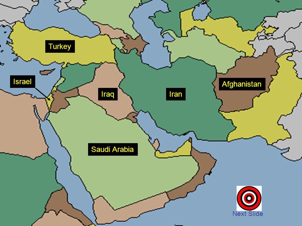 Afghanistan Iran Saudi Arabia Turkey Iraq Israel Next Slide