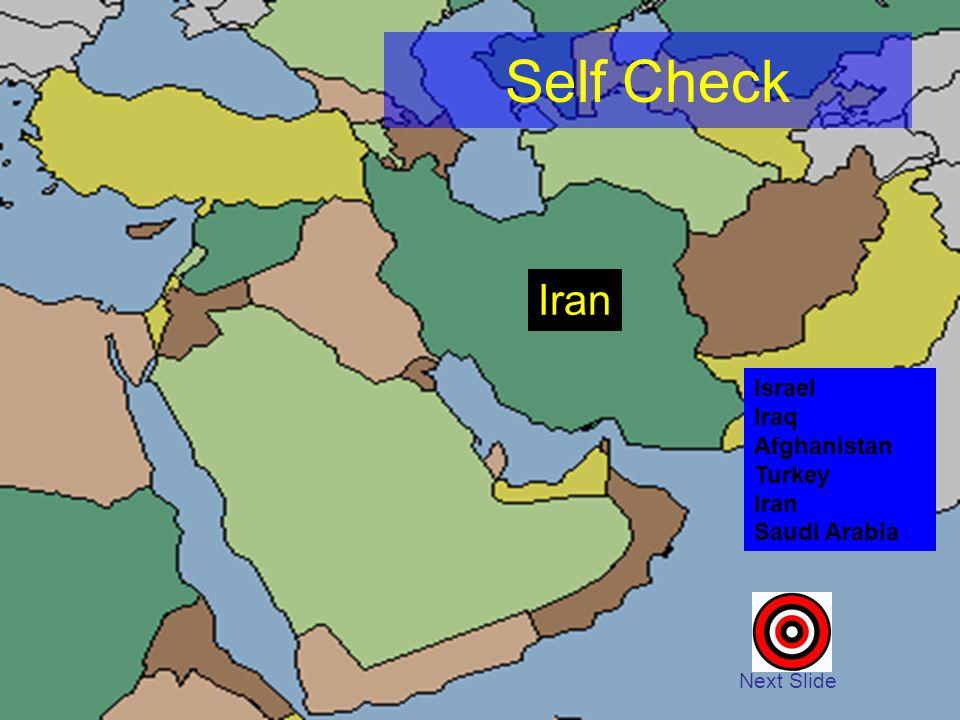 Self Check Next Slide Israel Iraq Afghanistan Turkey Iran Saudi Arabia Iran