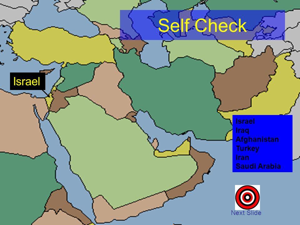 Self Check Next Slide Israel Iraq Afghanistan Turkey Iran Saudi Arabia Israel