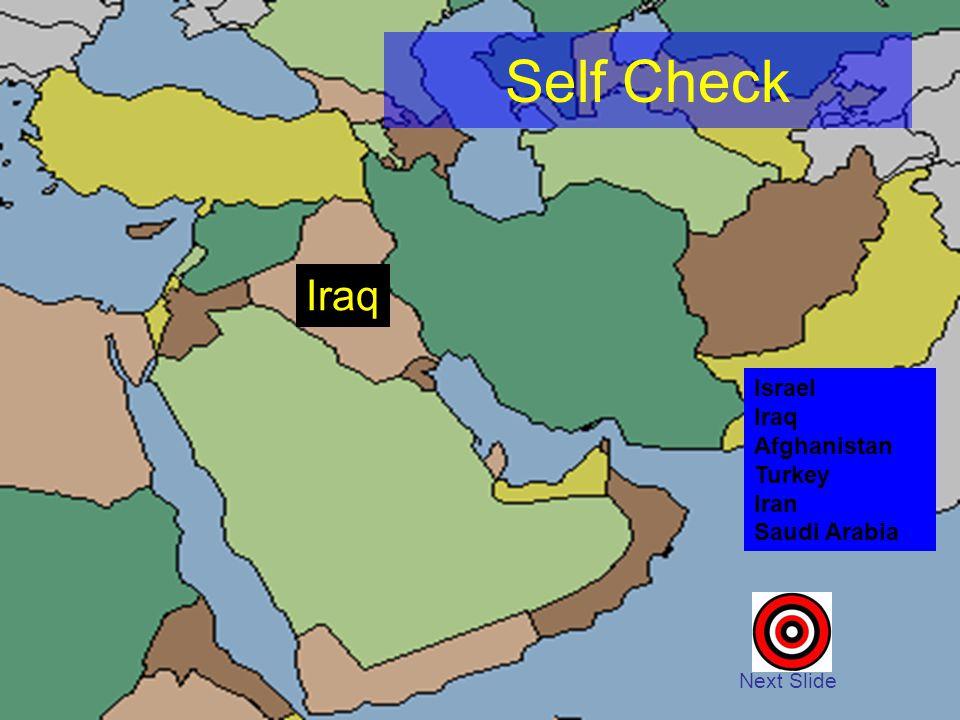 Self Check Next Slide Israel Iraq Afghanistan Turkey Iran Saudi Arabia Iraq