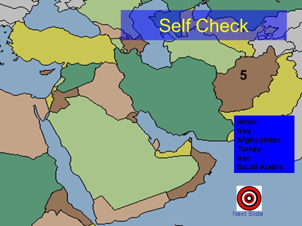 Self Check Next Slide 5 Israel Iraq Afghanistan Turkey Iran Saudi Arabia