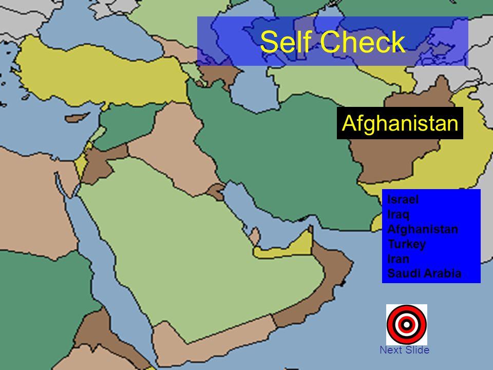 Self Check Next Slide Israel Iraq Afghanistan Turkey Iran Saudi Arabia Afghanistan