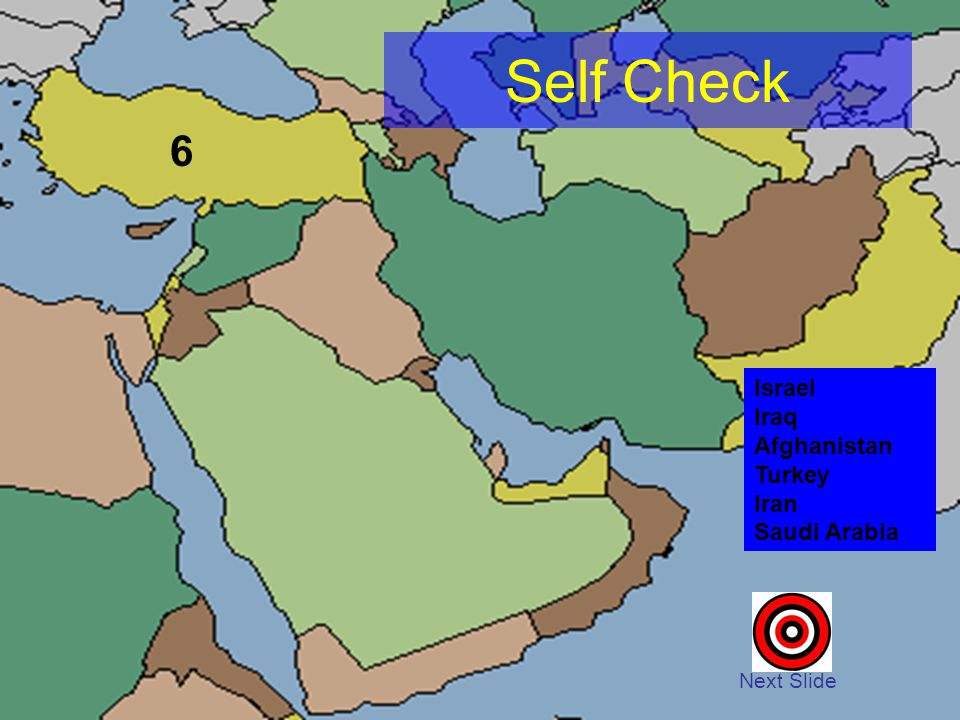 Israel Iraq Afghanistan Turkey Iran Saudi Arabia Self Check Next Slide 6
