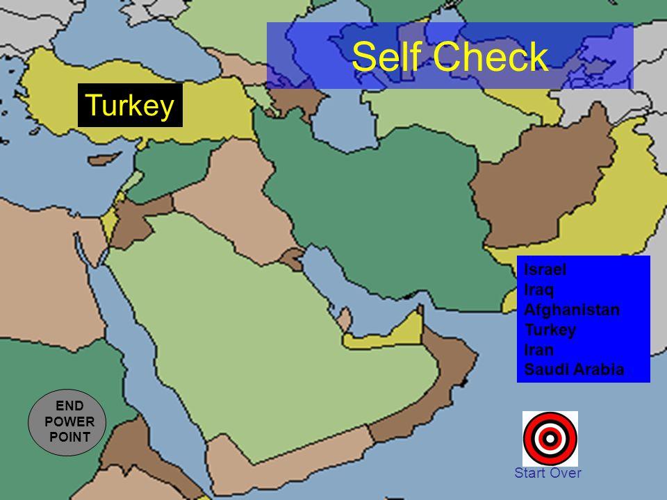 Self Check Start Over Israel Iraq Afghanistan Turkey Iran Saudi Arabia Turkey END POWER POINT