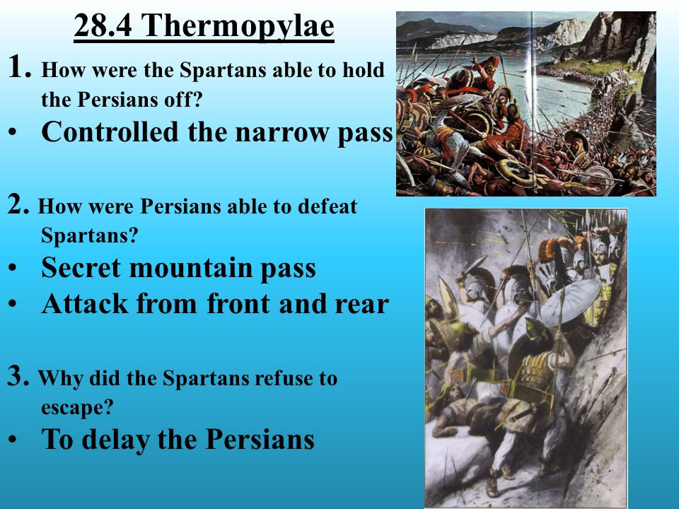 28.4 Thermopylae 1. How were the Spartans able to hold the Persians off.