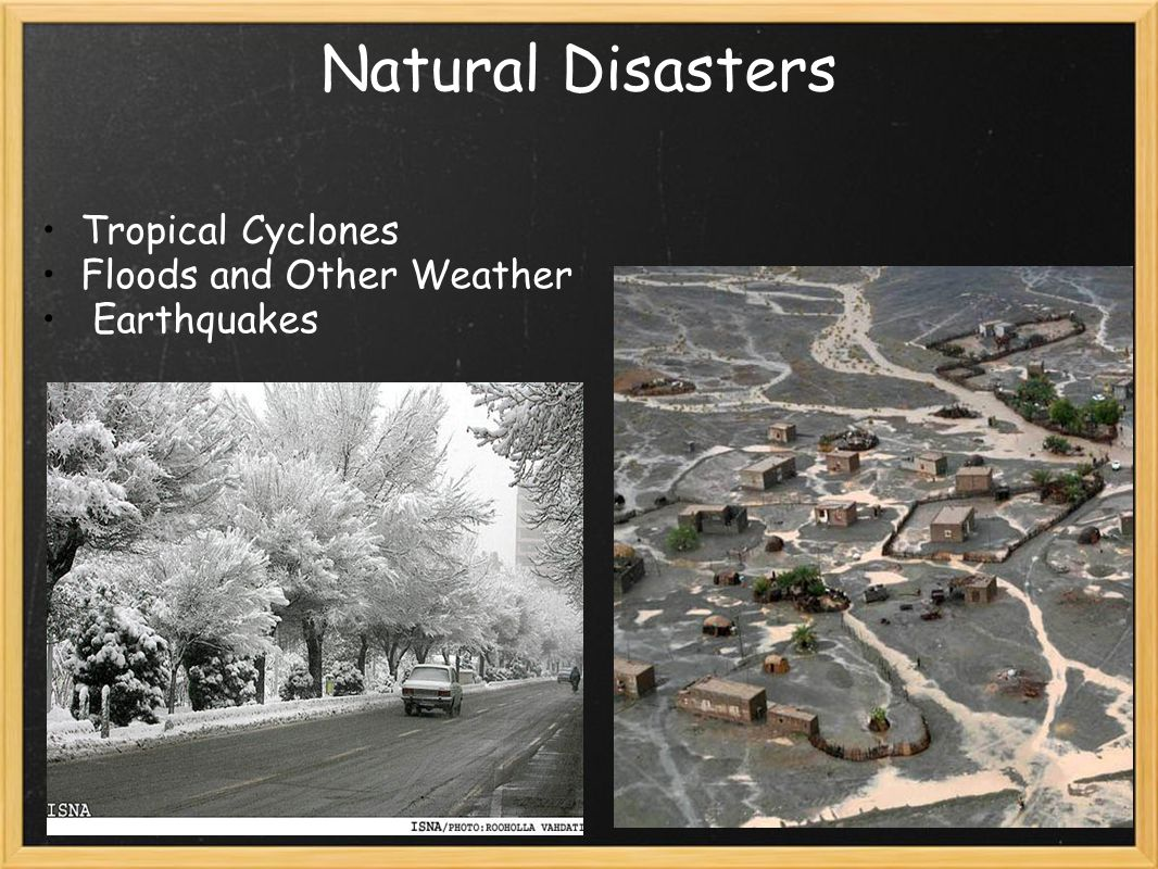 Natural Disasters Tropical Cyclones Floods and Other Weather Earthquakes