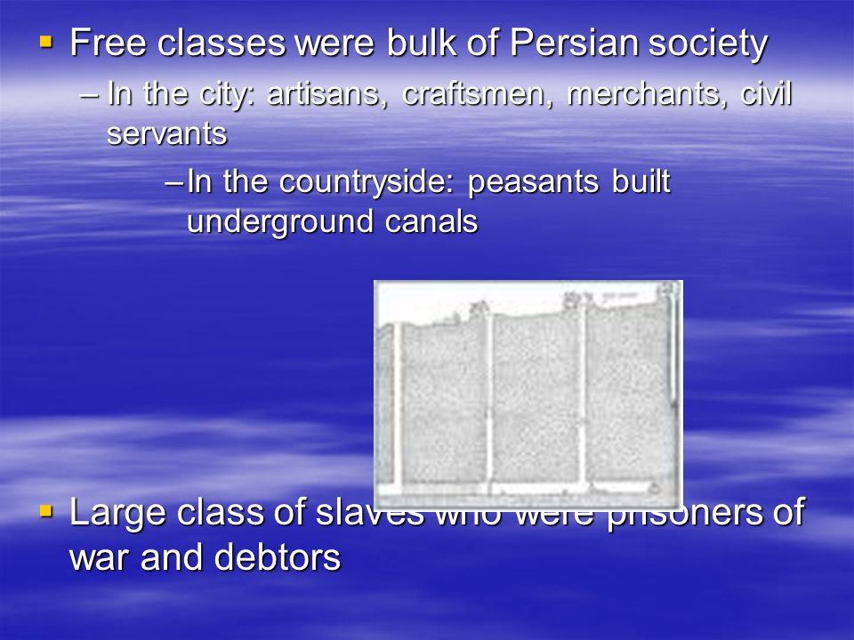  Free classes were bulk of Persian society –In the city: artisans, craftsmen, merchants, civil servants –In the countryside: peasants built undergrou