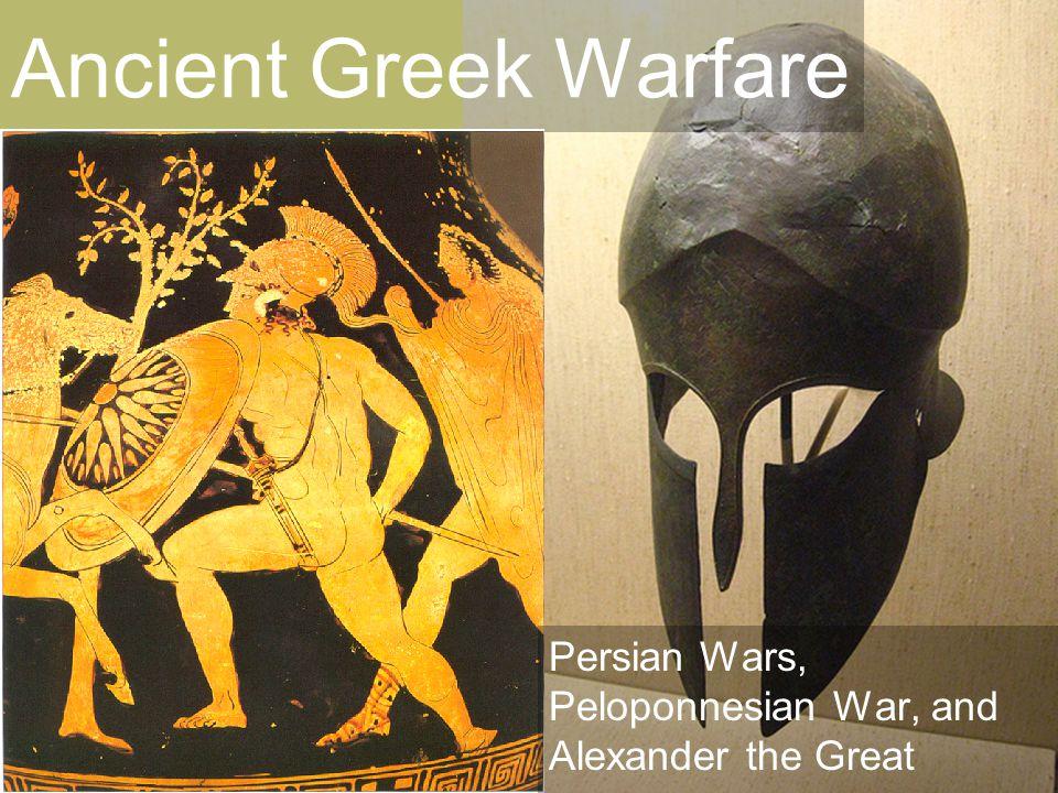Ancient Greek Warfare Persian Wars, Peloponnesian War, and Alexander the Great
