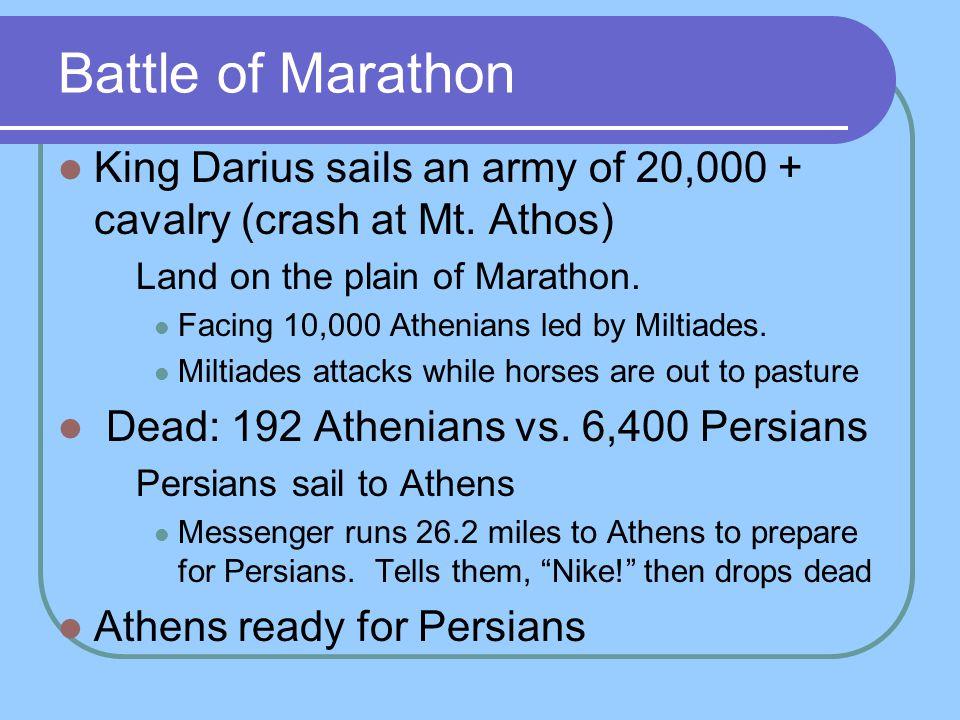 Battle of Marathon King Darius sails an army of 20,000 + cavalry (crash at Mt. Athos) Land on the plain of Marathon. Facing 10,000 Athenians led by Mi