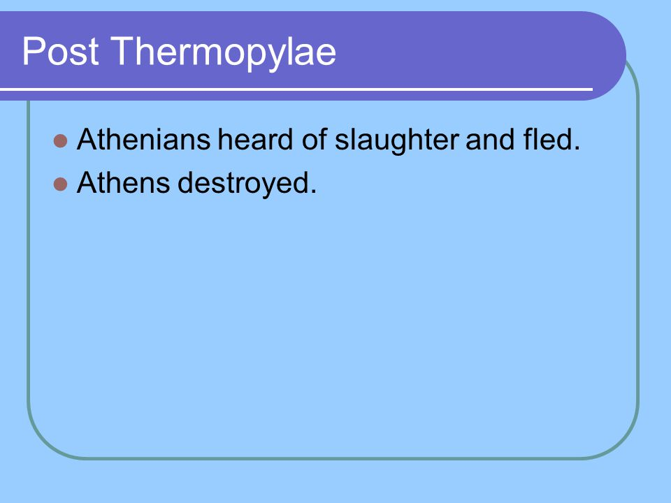Post Thermopylae Athenians heard of slaughter and fled. Athens destroyed.