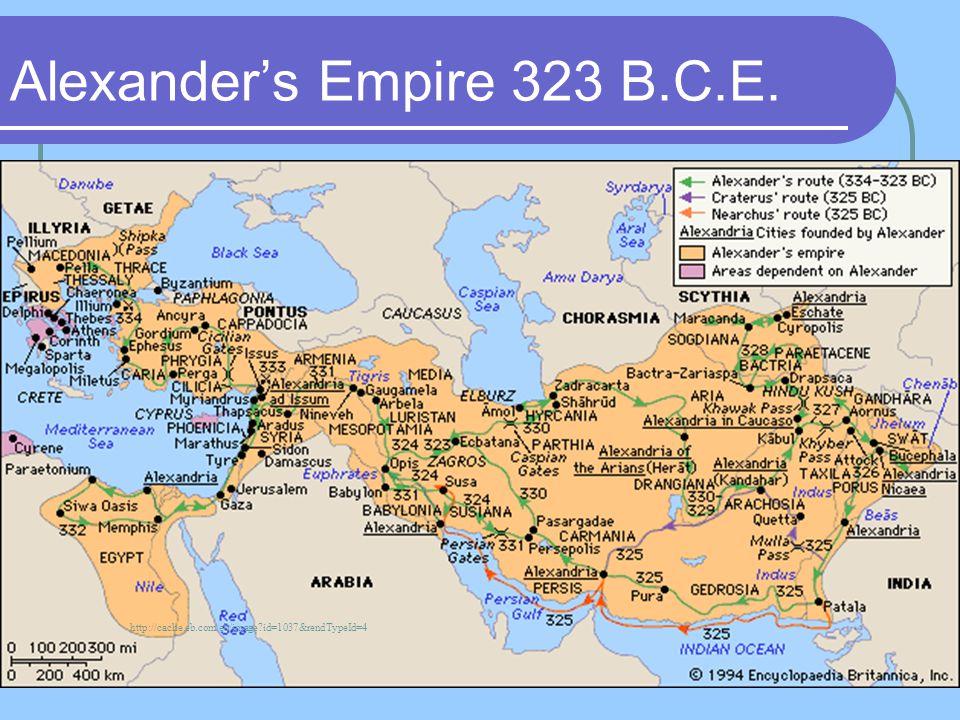 Alexander's Empire 323 B.C.E. http://cache.eb.com/eb/image?id=1037&rendTypeId=4