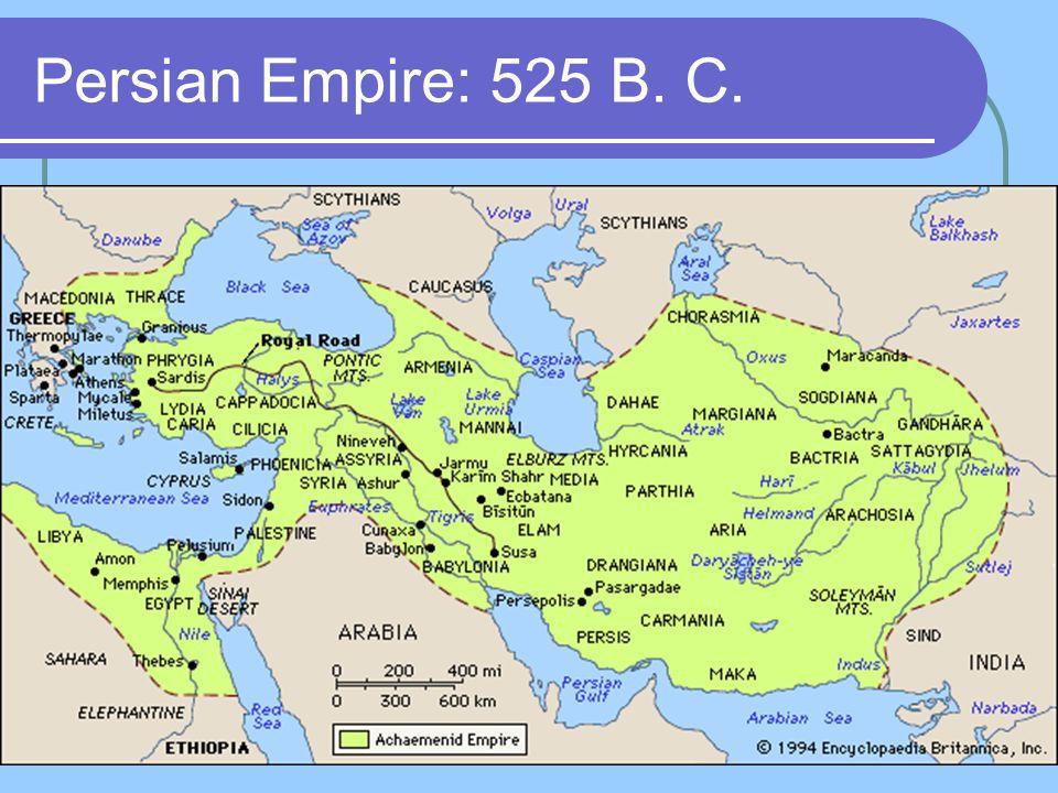 Persian Empire: 525 B. C.