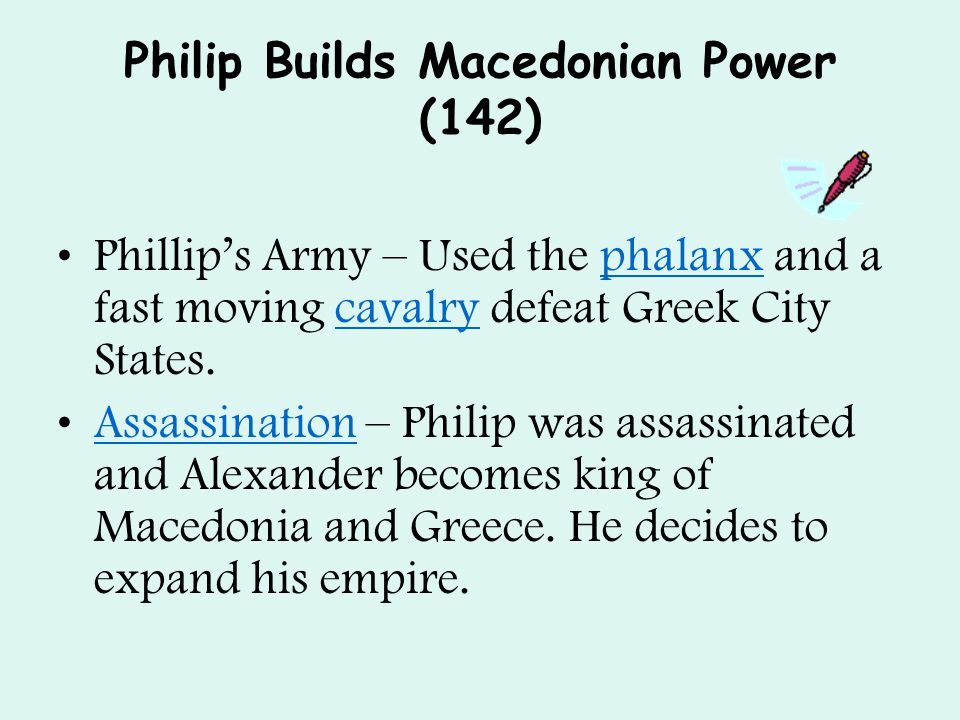 Philip Builds Macedonian Power (142) Phillip's Army – Used the phalanx and a fast moving cavalry defeat Greek City States.