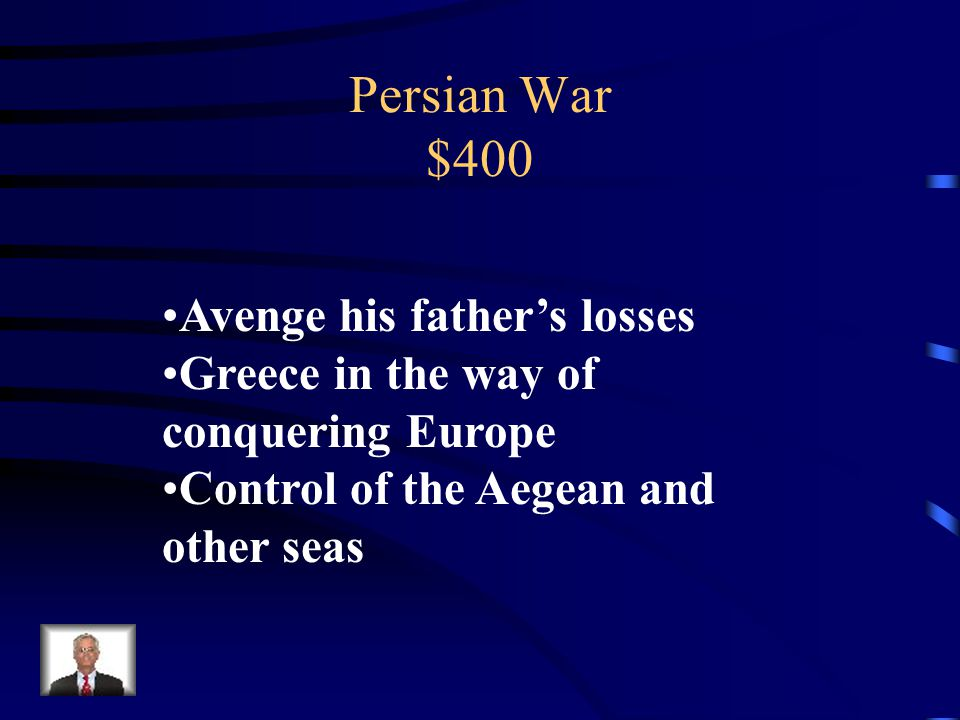Persian War $400 Give one reason Xerxes attempted to conquer Greece.