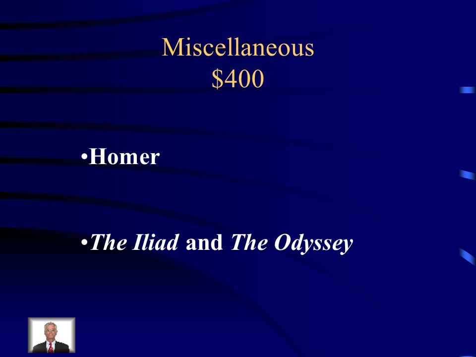 Miscellaneous $400 Blind poet and his two most famous epics.