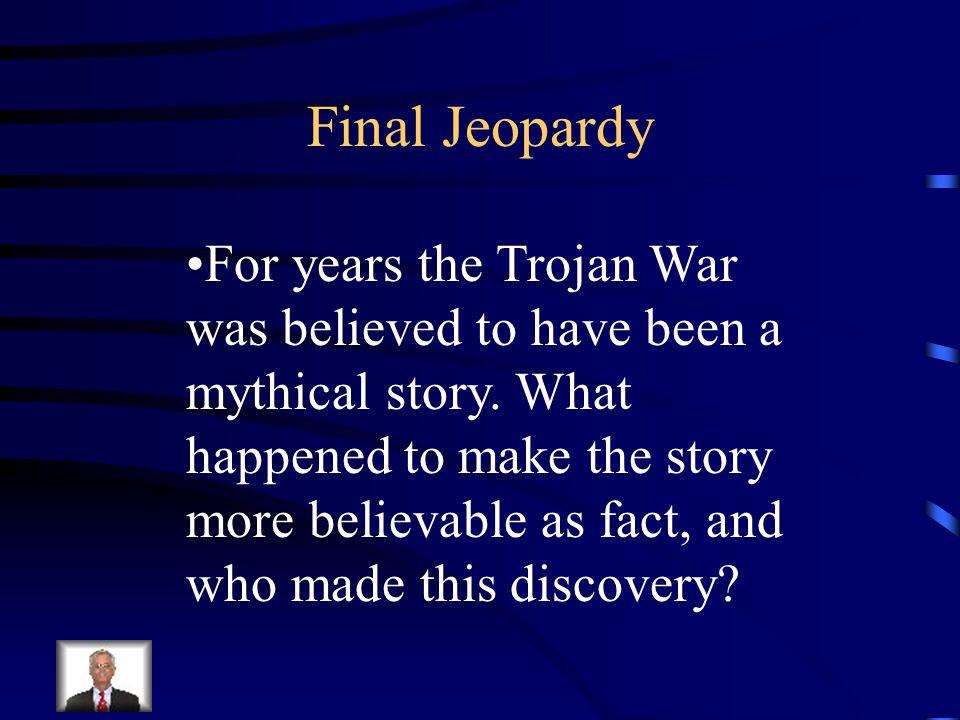 Final Jeopardy Topic: Troy!