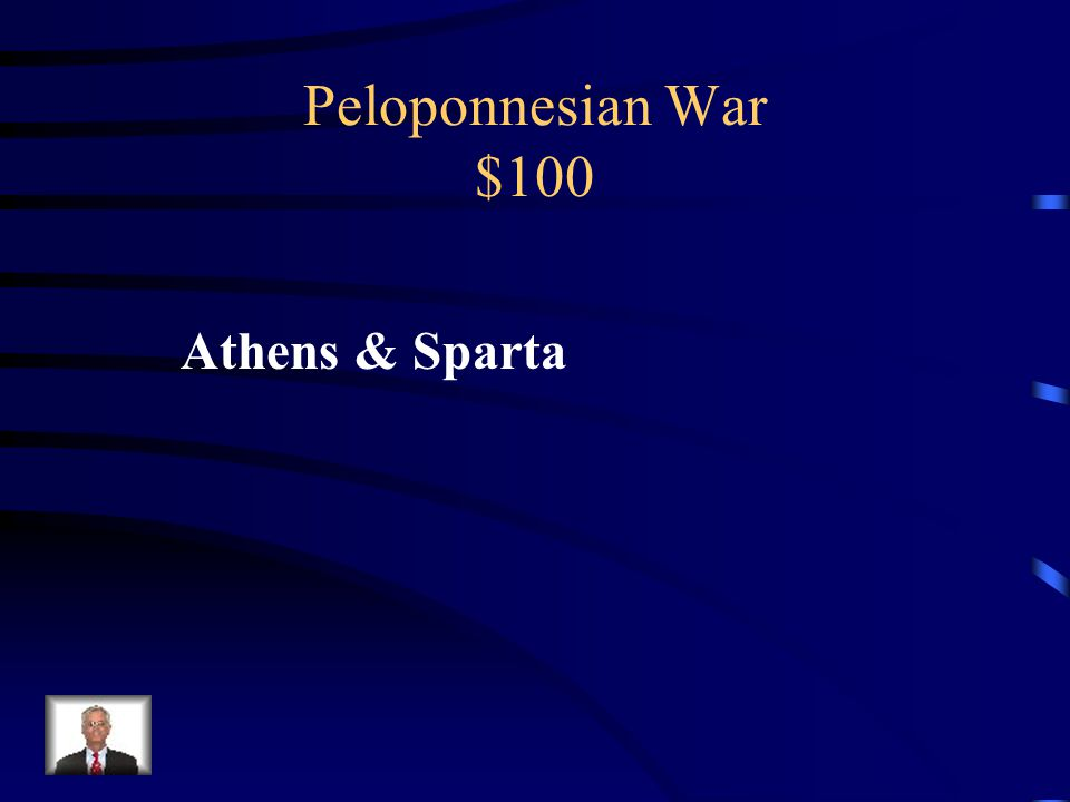 Peloponnesian War $100 Which two major rival city-states fought each other during the Peloponnesian War?