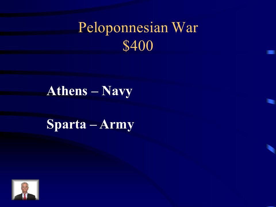 Peloponnesian War $400 The balance in the military forces came from _______ having a stronger navy and _______ having a stronger army.