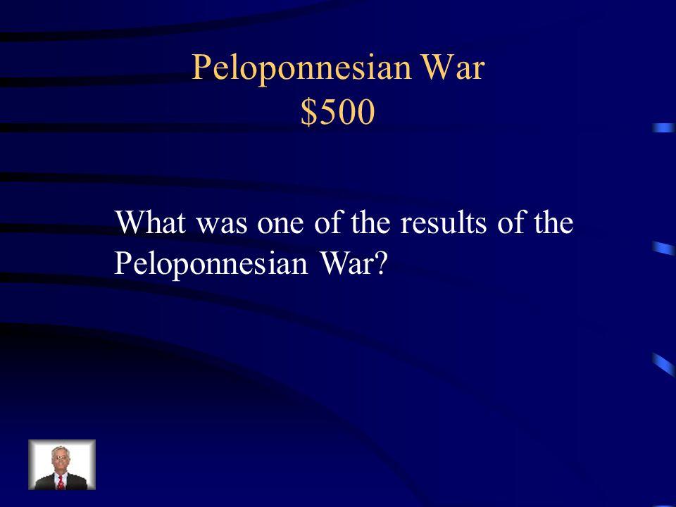 Peloponnesian War $400 Athens – Navy Sparta – Army