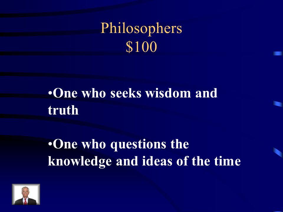 Philosophers $100 Define philosopher.