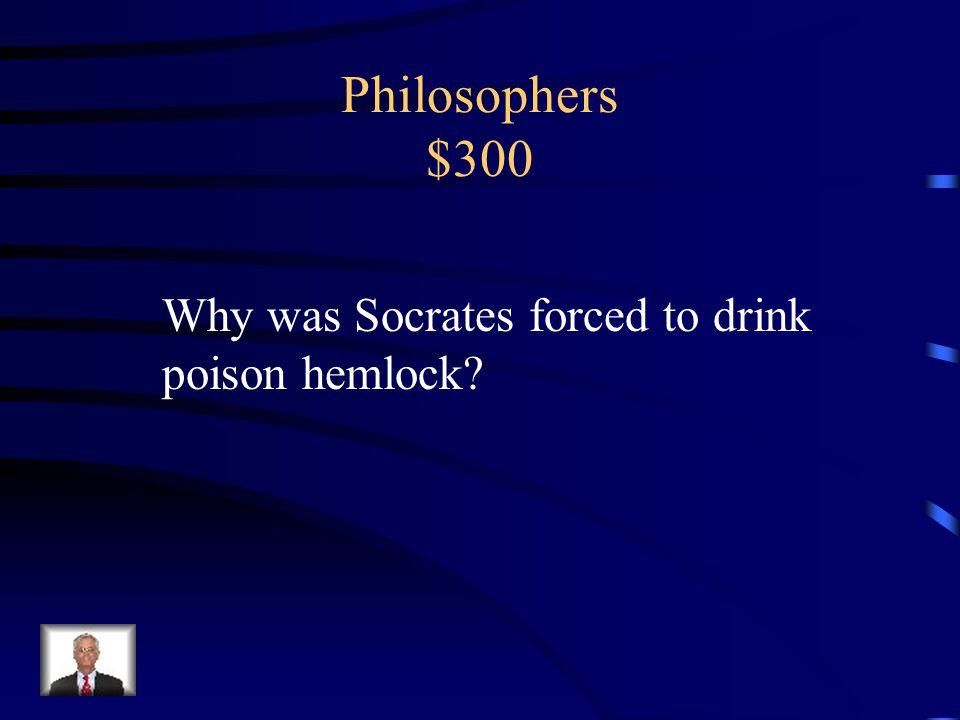 Philosophers $200 Socrates taught Plato, Plato taught Aristotle, and Aristotle taught Alexander the Great.