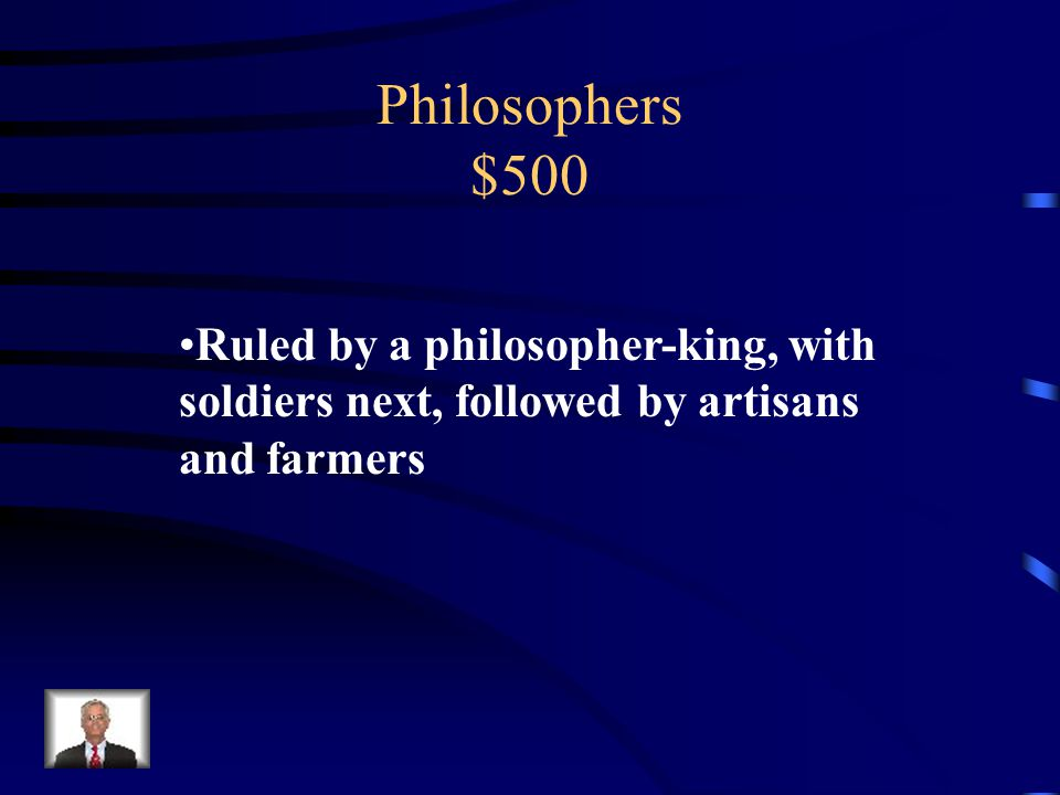 Philosophers $500 How did the Republic work according to Plato
