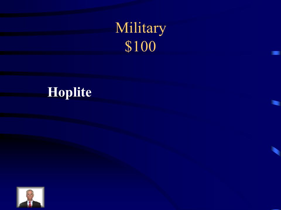 Military $100 What was the term for a Greek foot soldier