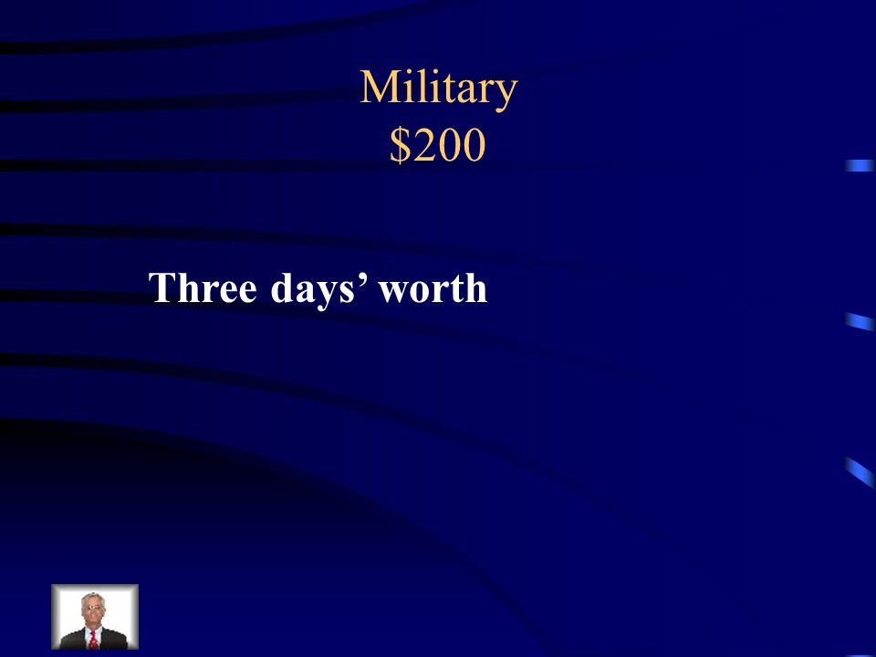 Military $200 How many days' worth of supplies did soldiers carry into battle