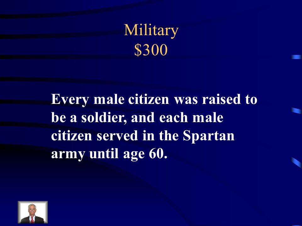 Military $300 What prepared the Spartans to be the strongest army in Greece