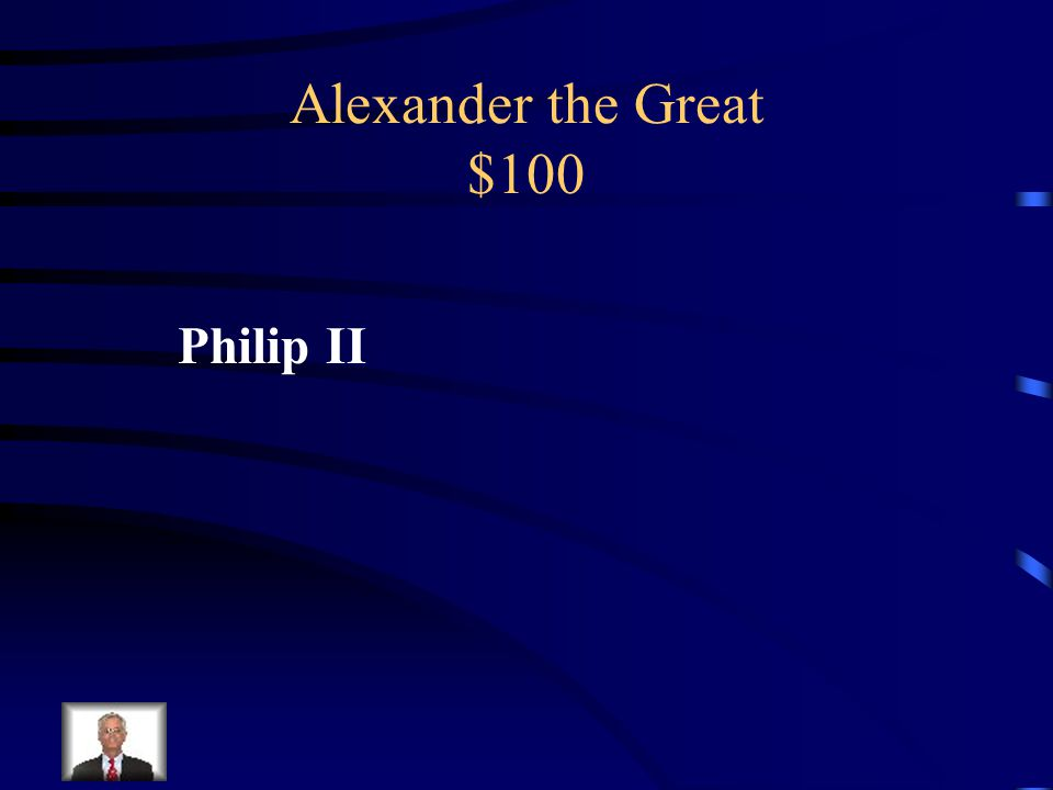 Alexander the Great $100 Who was Alexander III's father?