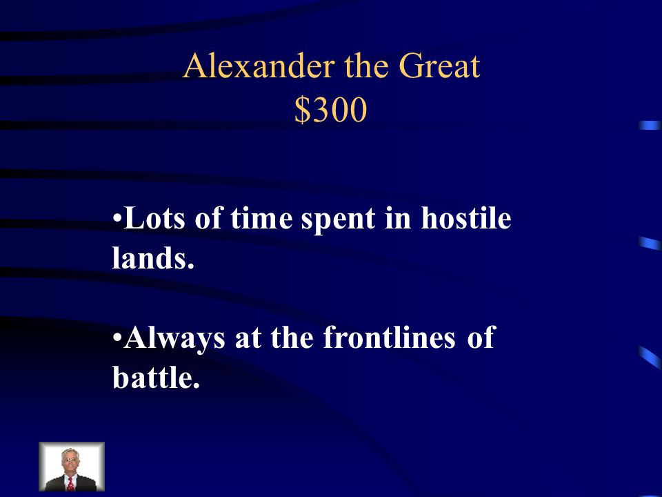 Alexander the Great $300 Why do historians believe Alexander was fortunate to live until the age of 32
