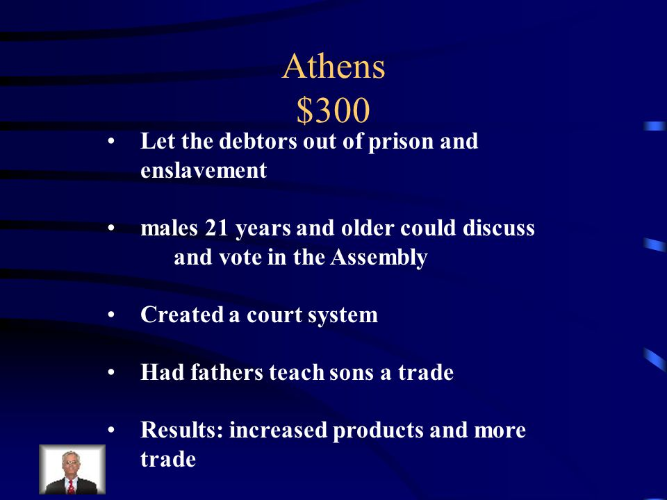 Athens $300 Name an accomplishment of the Athenian leader Solon.