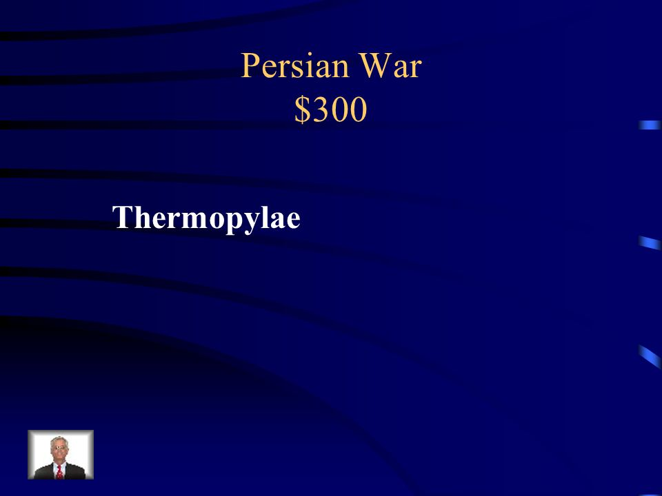 Persian War $300 Mountain pass defended against the Persians by the Greeks, including 300 Spartans.