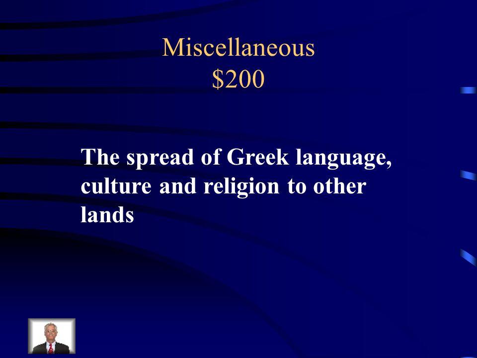 Miscellaneous $200 Define Hellenization.