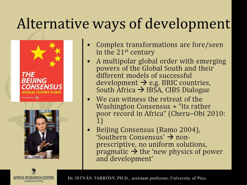 Alternative ways of development Complex transformations are fore/seen in the 21 st century A multipolar global order with emerging powers of the Global South and their different models of successful development  e.g.