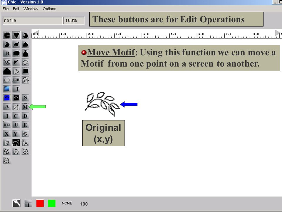 13 These buttons are for Edit Operations Move Motif: Using this function we can move a Motif from one point on a screen to another.