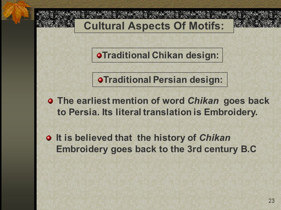 23 Cultural Aspects Of Motifs: The earliest mention of word Chikan goes back to Persia.