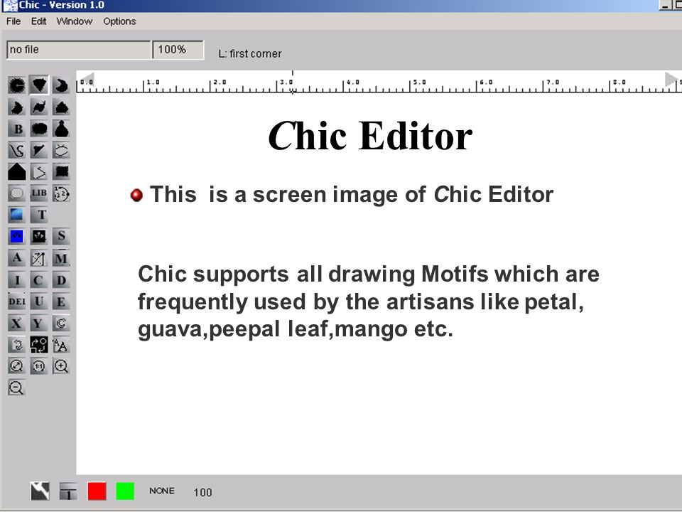 6 Chic Editor This is a screen image of Chic Editor Chic supports all drawing Motifs which are frequently used by the artisans like petal, guava,peepal leaf,mango etc.